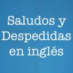 Saludos y Despedidas en Inglés