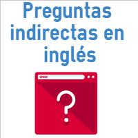 Preguntas Indirectas En Inglés Y Preguntas Incrustadas O Embebidas