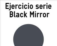 Ejercicio Black Mirror